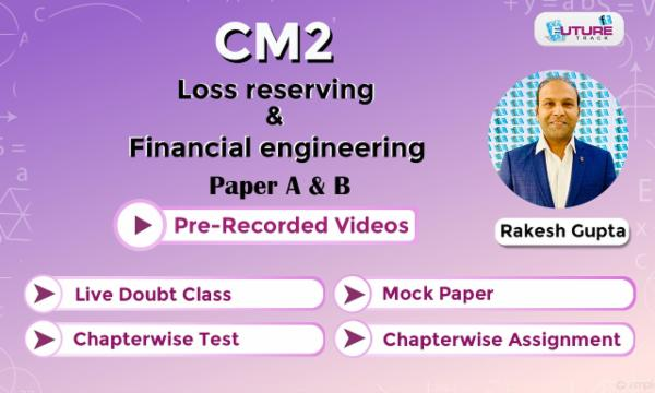 CM2 [LOSS RESERVING & FINANCIAL ENGINEERING] cover