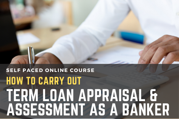 How to carry out Term Loan Appraisal & Assessment as Banker cover