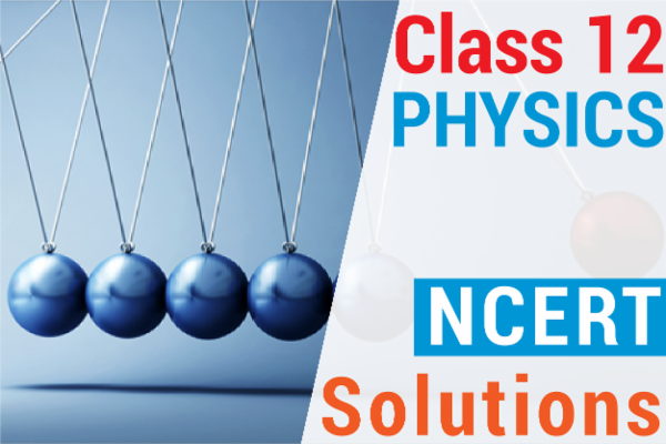 NCERT SOLUTIONS FOR CLASS 12 PHYSICS cover