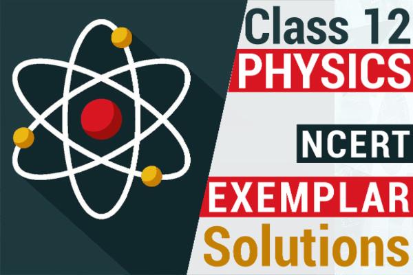 NCERT PHYSICS EXEMPLAR SOLUTIONS CLASS 12 cover