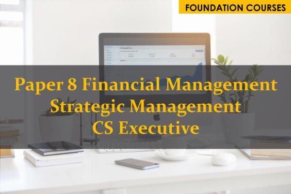 Paper 8 Financial Management Strategic Management CS Executive cover