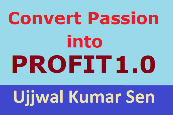 Convert Your Passion into Profit 1.0- How to Start Blog with Step by Step Guide to Earn Money Online in India cover