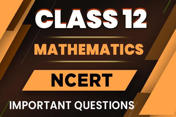 Important Questions for Class 12 Maths Chapter Wise cover