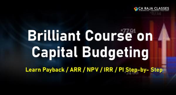 Brilliant Course on Capital Budgeting: Learn Payback / ARR / NPV / IRR / PI Step-by- Step cover