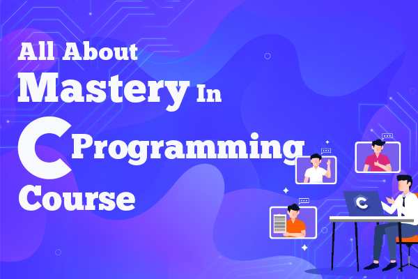 All about Mastery in C Programming Course cover