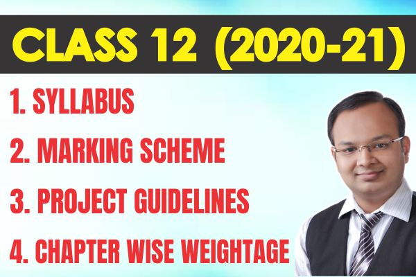Class 12 syllabus, marking scheme, project guidelines and chapter wise weightage for 2020-21 cover