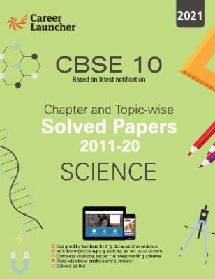 CBSE Class X 2021 : Science - Chapter and Topic-wise Solved Papers 2011-2020 cover