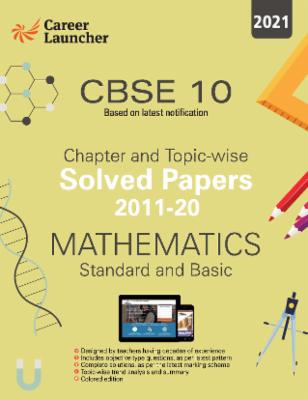 CBSE Class X 2021 : Mathematics (Standard & Basic) - Chapter and Topic-wise Solved Papers 2011-2020 cover
