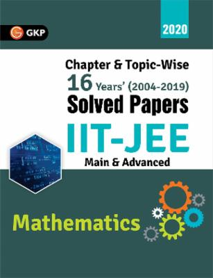 IIT JEE 2020 Mathematics (Main & Advanced) 16 Years Chapter wise & Topic wise Solved Papers 2004-2019 cover