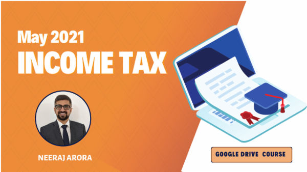 CA Inter Income Tax Google Drive Classes For May 2021 by Neeraj Arora cover