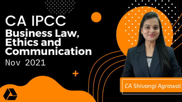 CA IPCC Business Law, Ethics and Communication Google Drive Classes For May 2021 by CA Shivangi Agarwal cover