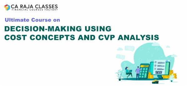Ultimate Course on Decision making using Cost Concepts and CVP Analysis cover