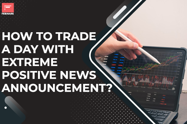 How to trade a day with extreme positive News Announcement? cover
