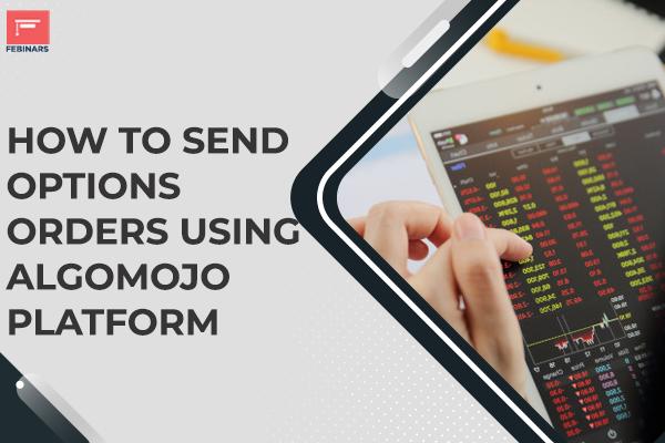 How to Send Options Orders using Algomojo Platform cover