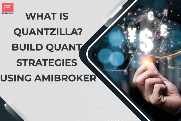 What is Quantzilla? - Build quant strategies using Amibroker cover