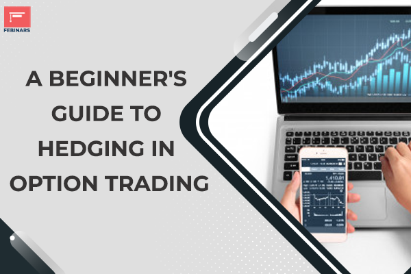 A Beginner's Guide to Hedging in Option Trading cover