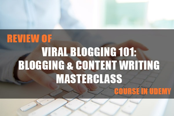 """Review of """"Viral Blogging 101: Blogging & Content Writing Masterclass"""" Course in Udemy cover"""