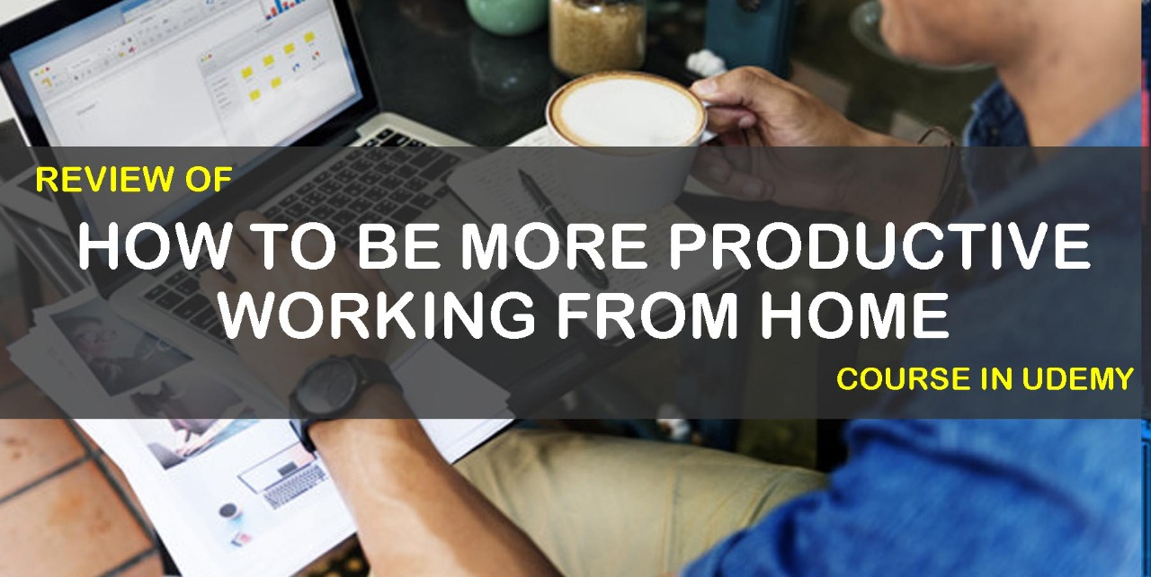 """Review of """"How to be more productive working from home"""" Course in Udemy cover"""
