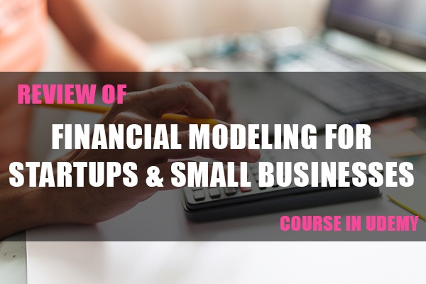 """Review of """"Financial Modeling for Startups & Small Businesses"""" Course in Udemy cover"""