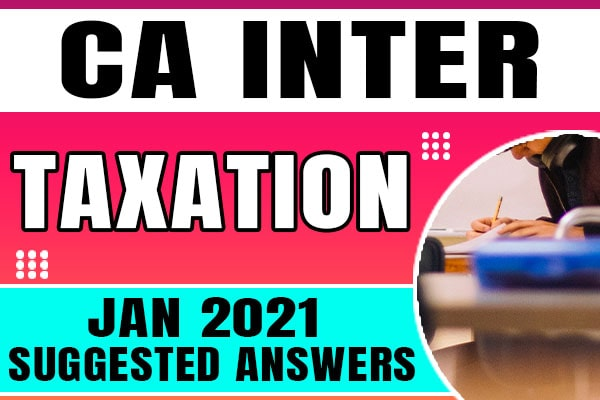 CA Inter Taxation : Jan 2021 Suggested Answers and Question Paper cover