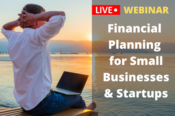 Financial Planning for Small Businesses & Start Ups - LIVE Webinar cover