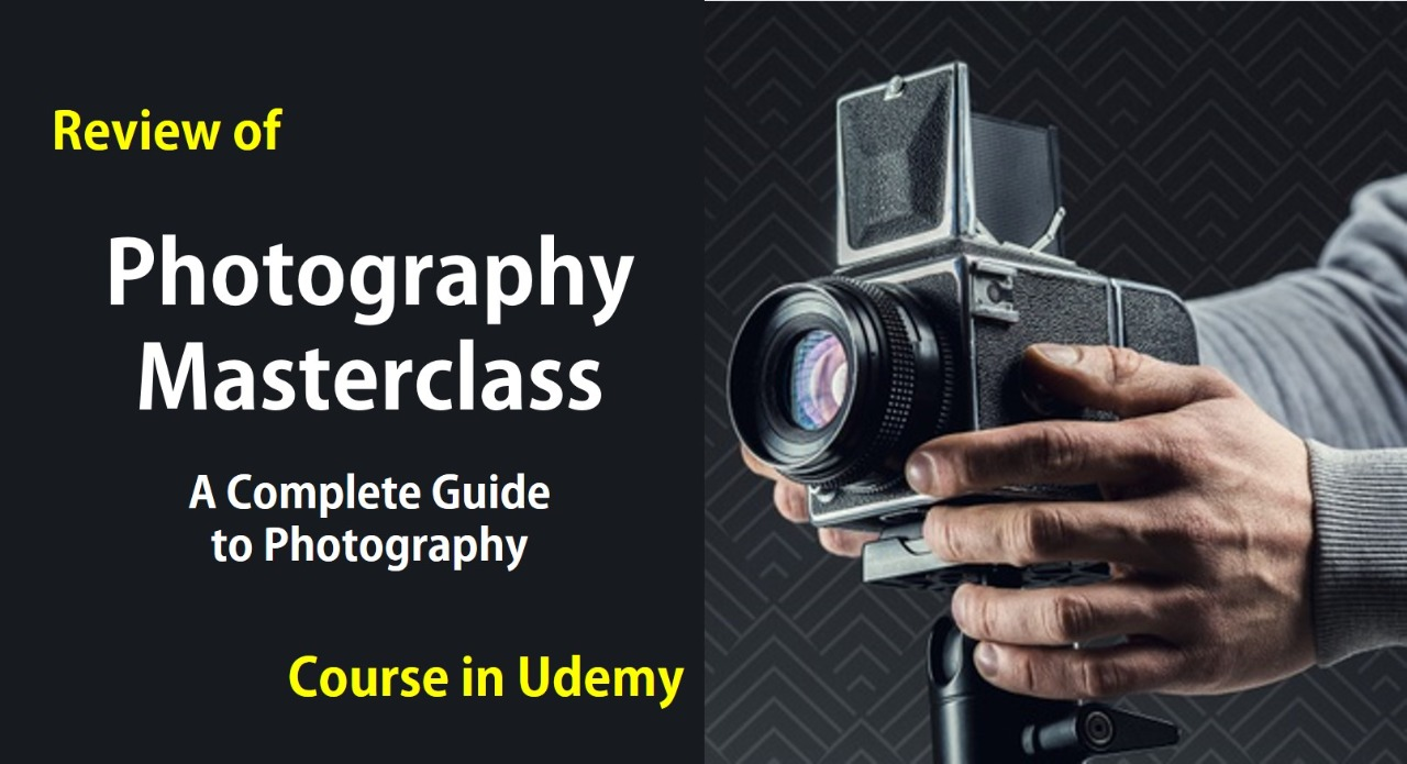"""Review of """"Photography Masterclass: A Complete Guide to Photography"""" Course in Udemy cover"""
