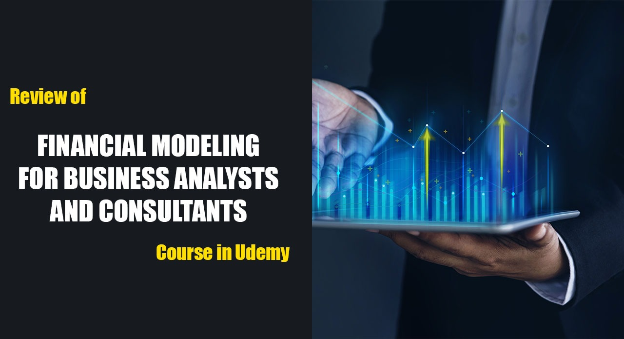 """Review of """"Financial Modeling for Business Analysts and Consultants"""" Course in Udemy cover"""