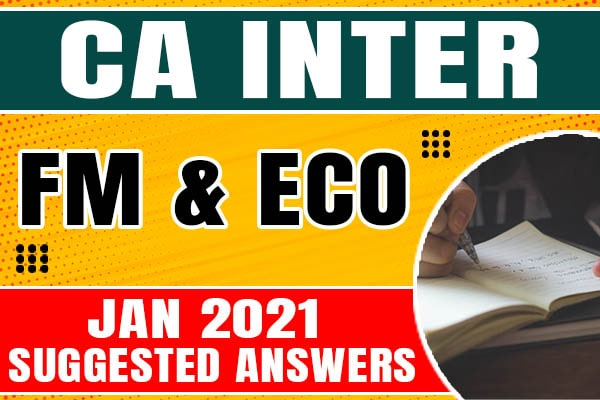 CA Inter Financial Management and Economics for Finance(FM & Eco) : Jan 2021 Suggested Answers and Question Paper cover