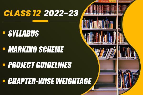 Class 12 Syllabus, Marking Scheme, Project Guidelines and Chapter-wise Weightage for 2021-22 cover
