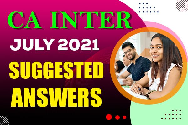 CA Inter : July 2021 Question Paper & Suggested Answers cover