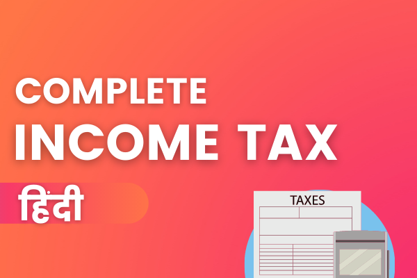Income Tax Beginner To Advanced Online Course - Hindi cover
