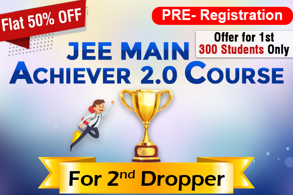 Pre Registration for JEE Main Achiever 2.0 Course For Second Dropper 2022 cover
